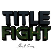 Title Fight - Floral Green artwork