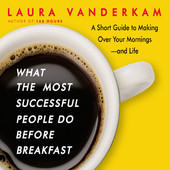 Laura Vanderkam - What the Most Successful People Do Before Breakfast: A Short Guide to Making Over Your Mornings - and Life (Unabridged) artwork